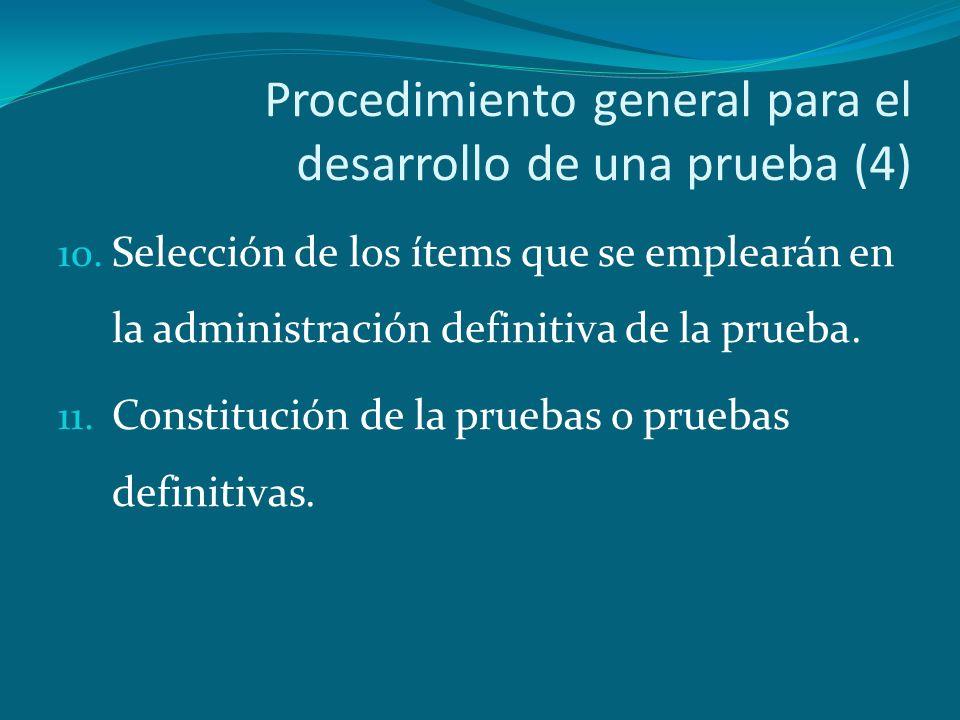 Procedimiento general para el desarrollo de una prueba (4) 10. Selección de los ítems que se emplearán en la administración definitiva de la prueba. 1