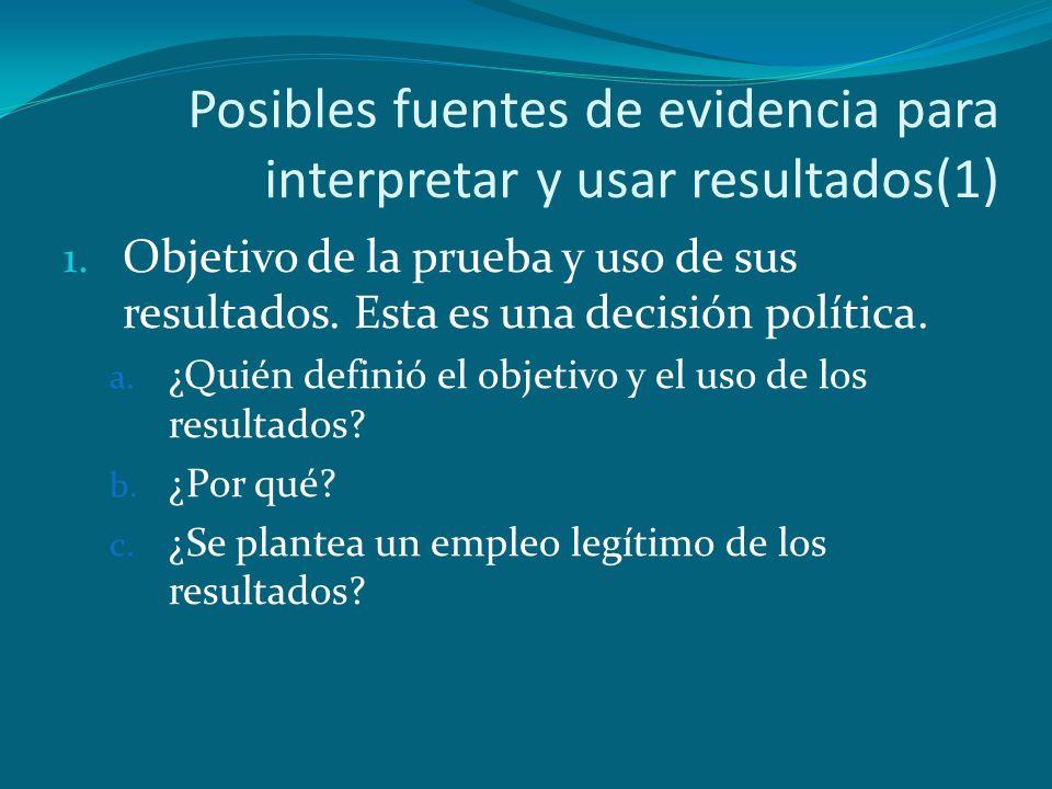 Posibles fuentes de evidencia para interpretar y usar resultados(1) 1. Objetivo de la prueba y uso de sus resultados. Esta es una decisión política. a