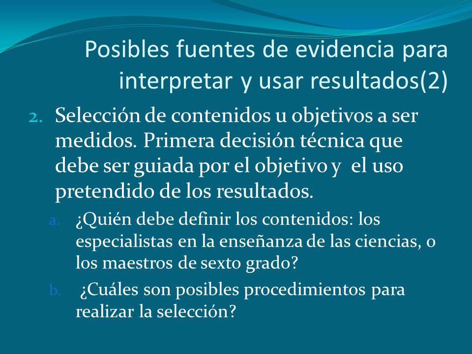 Posibles fuentes de evidencia para interpretar y usar resultados(2) 2. Selección de contenidos u objetivos a ser medidos. Primera decisión técnica que