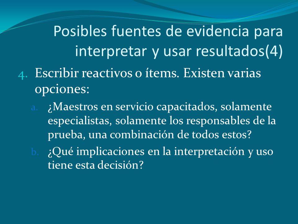 Posibles fuentes de evidencia para interpretar y usar resultados(4) 4. Escribir reactivos o ítems. Existen varias opciones: a. ¿Maestros en servicio c