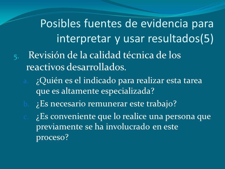 Posibles fuentes de evidencia para interpretar y usar resultados(5) 5. Revisión de la calidad técnica de los reactivos desarrollados. a. ¿Quién es el