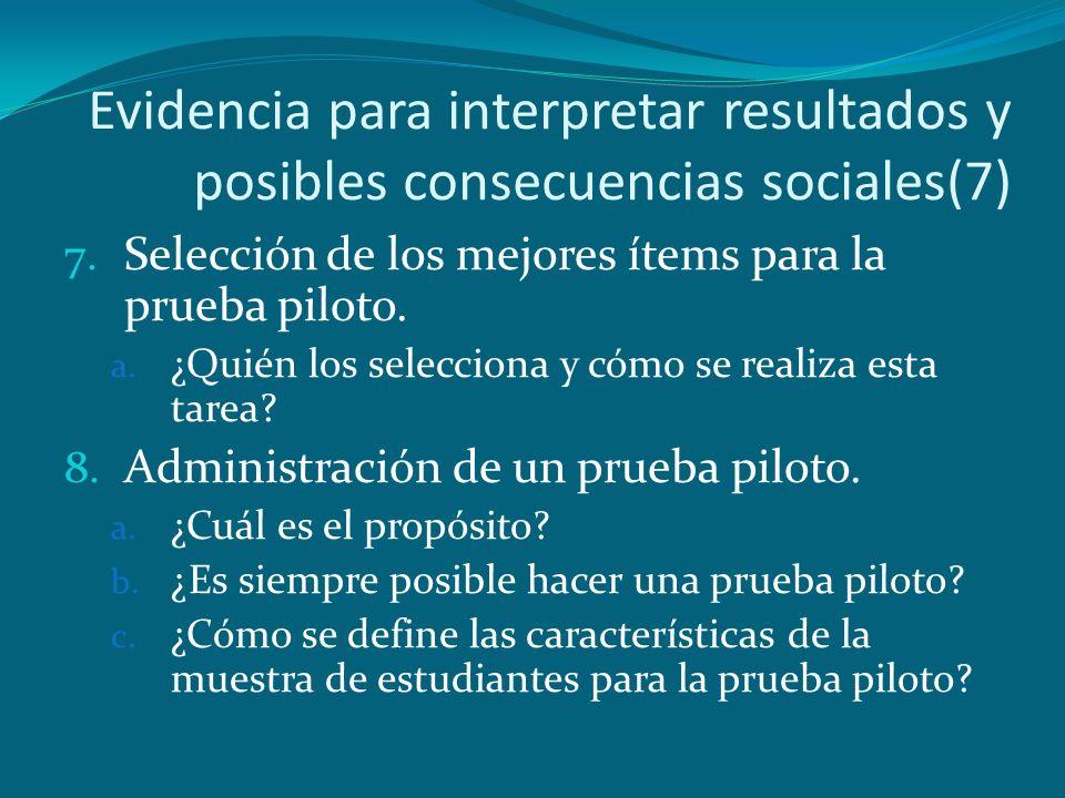 Evidencia para interpretar resultados y posibles consecuencias sociales(7) 7. Selección de los mejores ítems para la prueba piloto. a. ¿Quién los sele