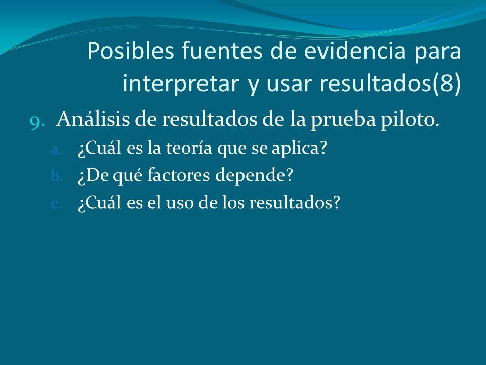 Posibles fuentes de evidencia para interpretar y usar resultados(8) 9. Análisis de resultados de la prueba piloto. a. ¿Cuál es la teoría que se aplica