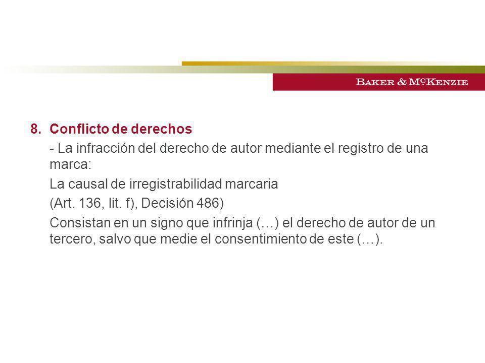 8.Conflicto de derechos - La infracción del derecho de autor mediante el registro de una marca: La causal de irregistrabilidad marcaria (Art. 136, lit