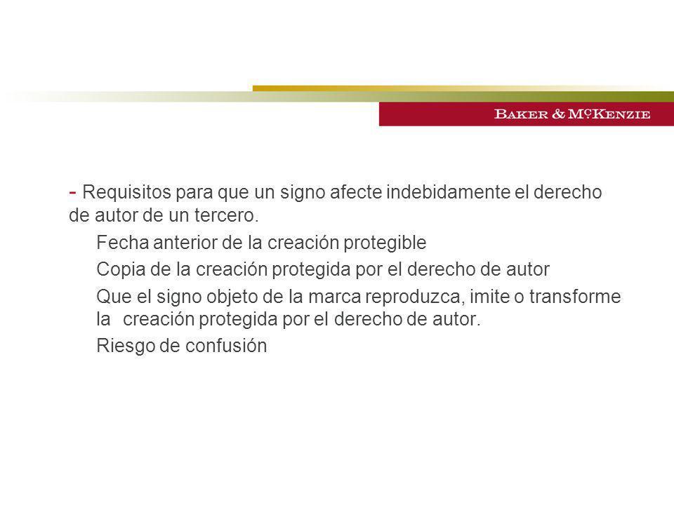 - Requisitos para que un signo afecte indebidamente el derecho de autor de un tercero. Fecha anterior de la creación protegible Copia de la creación p