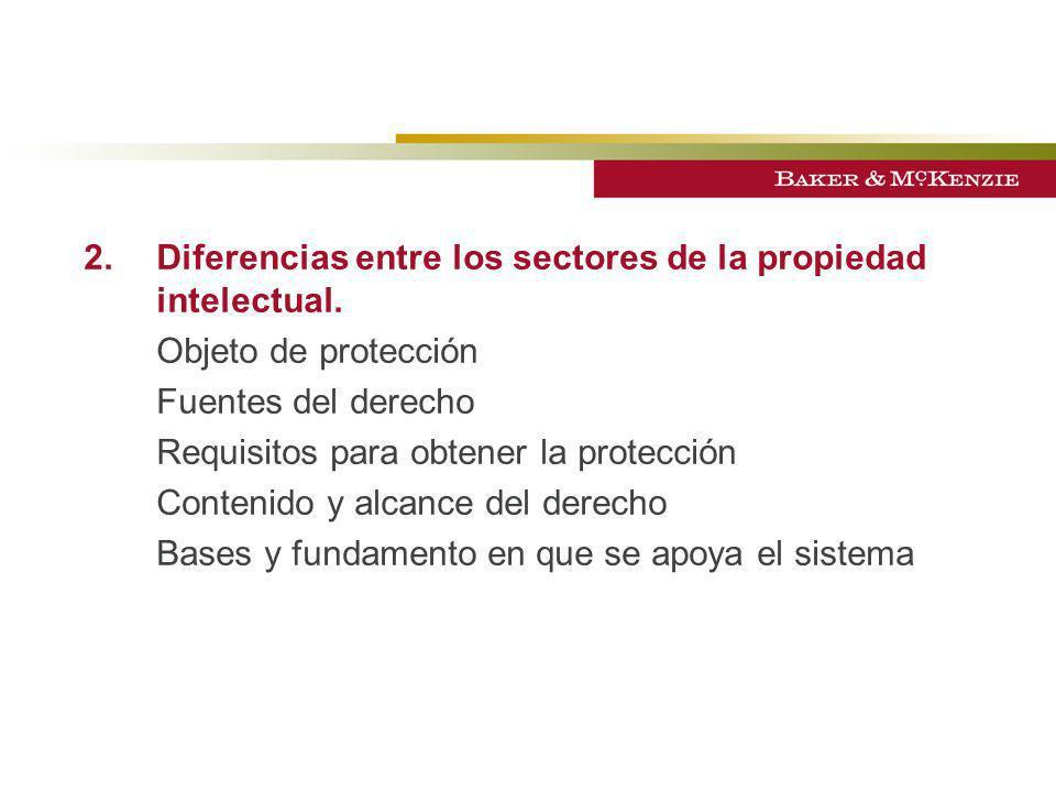 2.Diferencias entre los sectores de la propiedad intelectual. Objeto de protección Fuentes del derecho Requisitos para obtener la protección Contenido