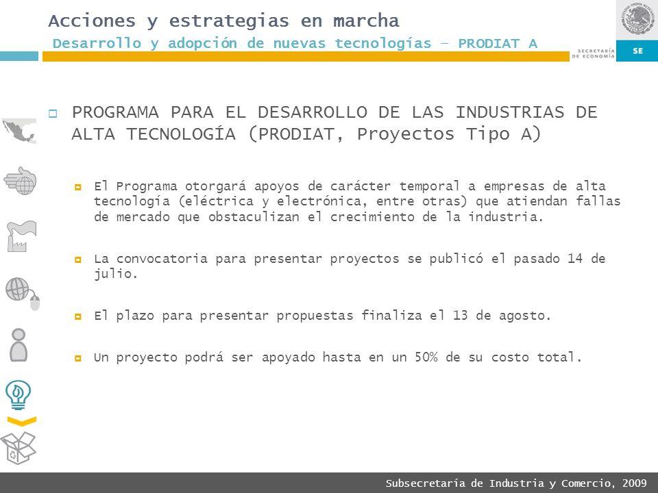 Subsecretaría de Industria y Comercio, 2009 PROGRAMA PARA EL DESARROLLO DE LAS INDUSTRIAS DE ALTA TECNOLOGÍA (PRODIAT, Proyectos Tipo A) El Programa o