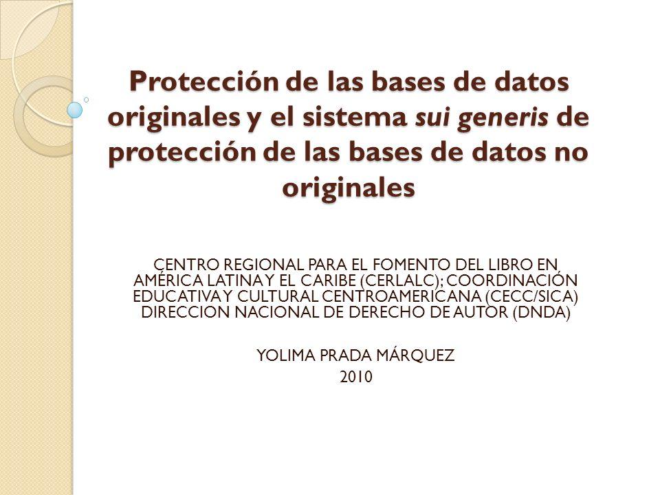 Protección de las bases de datos originales y el sistema sui generis de protección de las bases de datos no originales CENTRO REGIONAL PARA EL FOMENTO