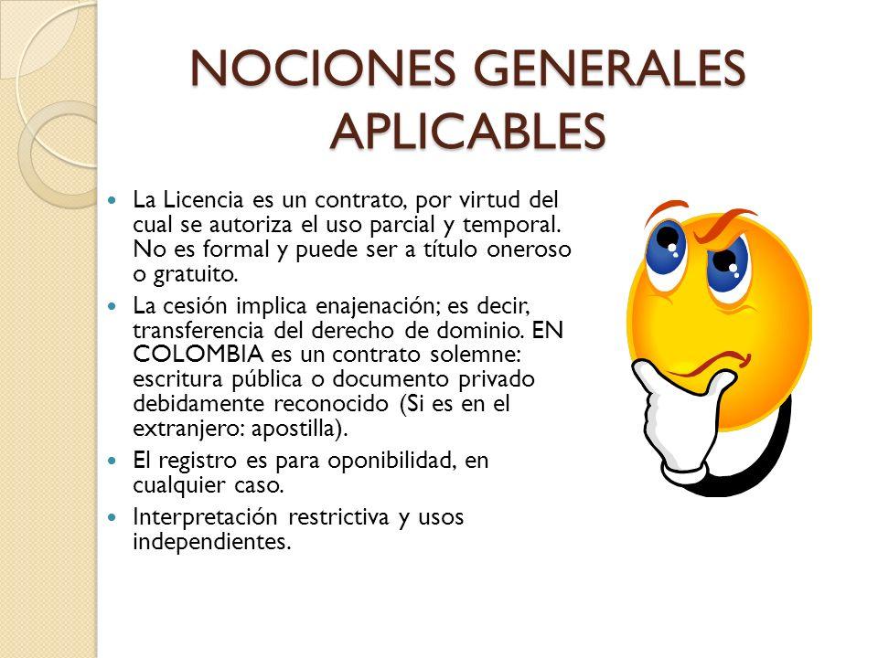 NOCIONES GENERALES APLICABLES La Licencia es un contrato, por virtud del cual se autoriza el uso parcial y temporal. No es formal y puede ser a título