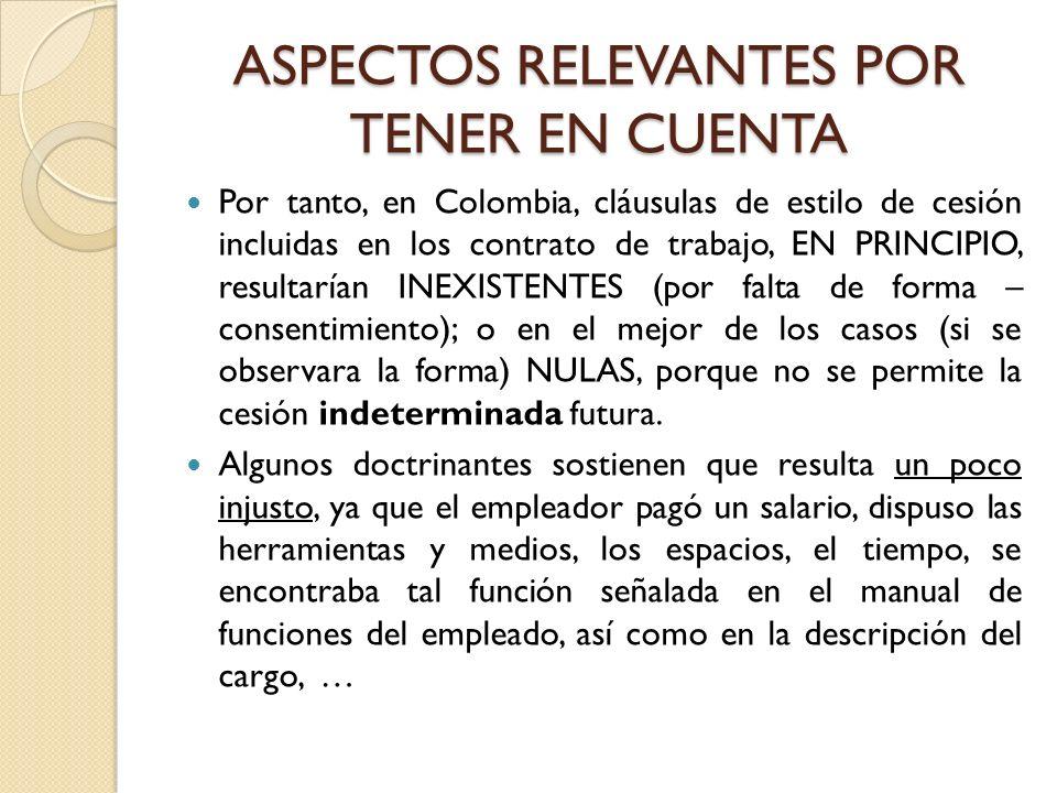 ASPECTOS RELEVANTES POR TENER EN CUENTA Por tanto, en Colombia, cláusulas de estilo de cesión incluidas en los contrato de trabajo, EN PRINCIPIO, resu