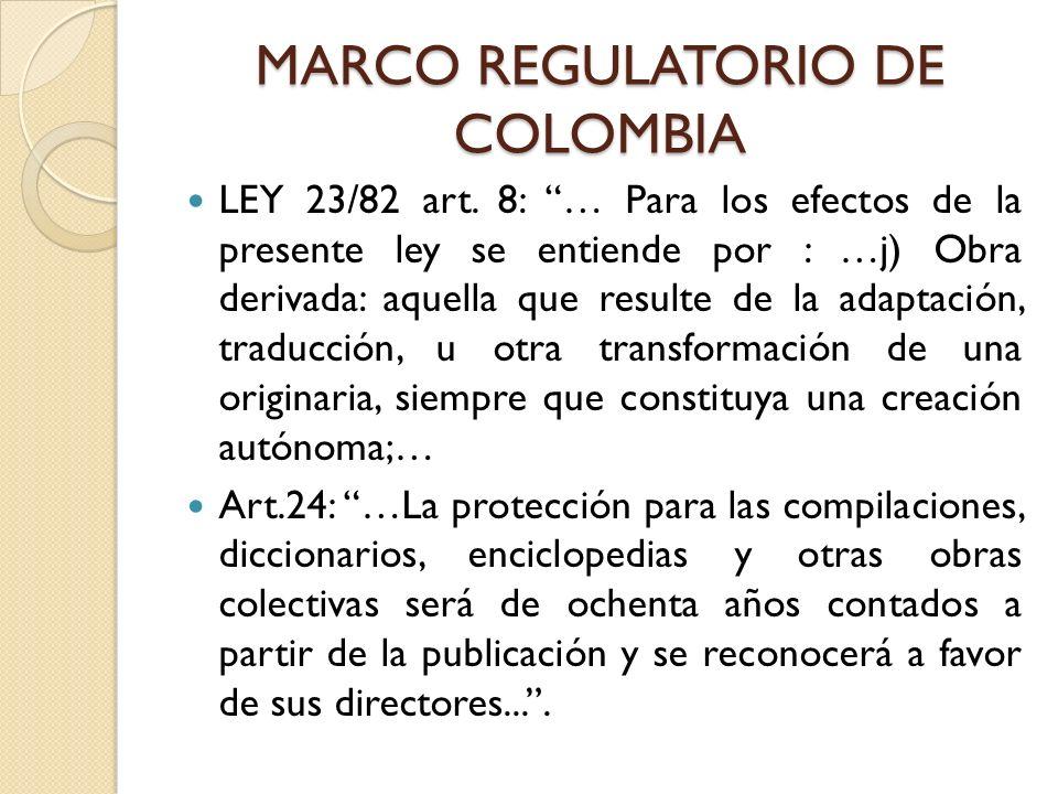 MARCO REGULATORIO DE COLOMBIA LEY 23/82 art. 8: … Para los efectos de la presente ley se entiende por : …j) Obra derivada: aquella que resulte de la a