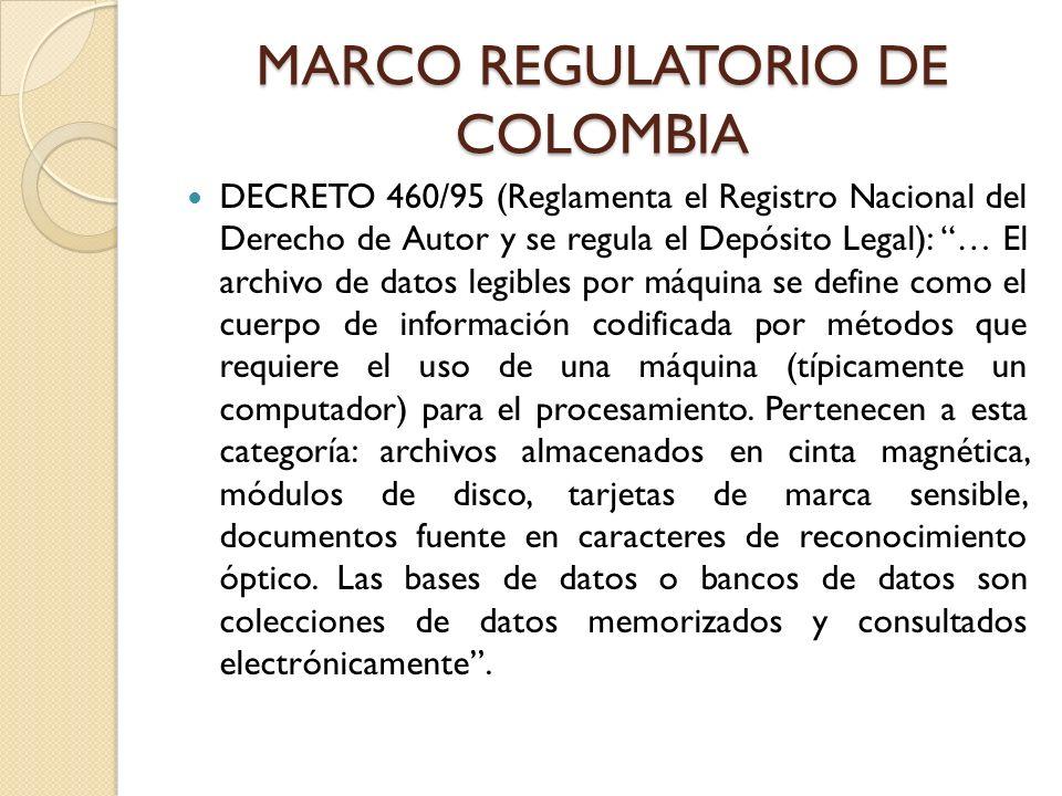 MARCO REGULATORIO DE COLOMBIA DECRETO 460/95 (Reglamenta el Registro Nacional del Derecho de Autor y se regula el Depósito Legal): … El archivo de dat