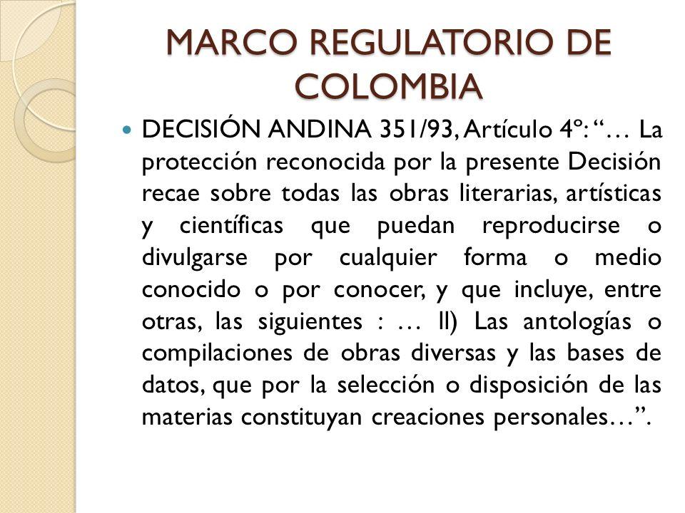 MARCO REGULATORIO DE COLOMBIA DECISIÓN ANDINA 351/93, Artículo 4º: … La protección reconocida por la presente Decisión recae sobre todas las obras lit