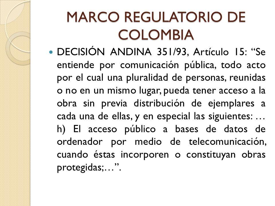 MARCO REGULATORIO DE COLOMBIA DECISIÓN ANDINA 351/93, Artículo 15: Se entiende por comunicación pública, todo acto por el cual una pluralidad de perso