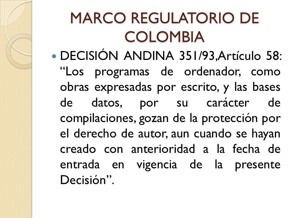 MARCO REGULATORIO DE COLOMBIA DECISIÓN ANDINA 351/93,Artículo 58: Los programas de ordenador, como obras expresadas por escrito, y las bases de datos,