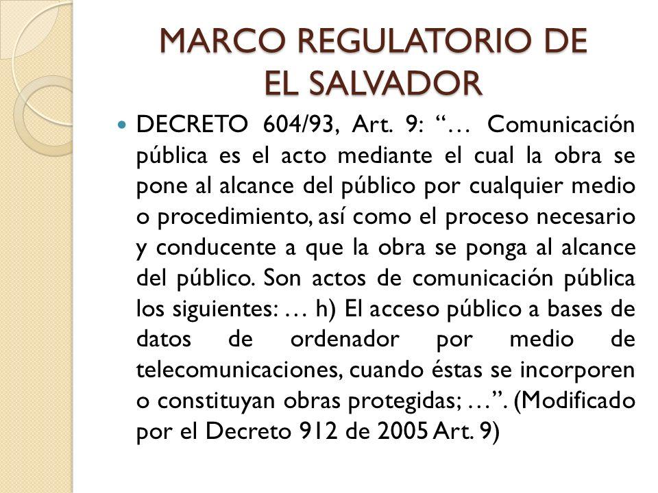 MARCO REGULATORIO DE EL SALVADOR DECRETO 604/93, Art. 9: … Comunicación pública es el acto mediante el cual la obra se pone al alcance del público por