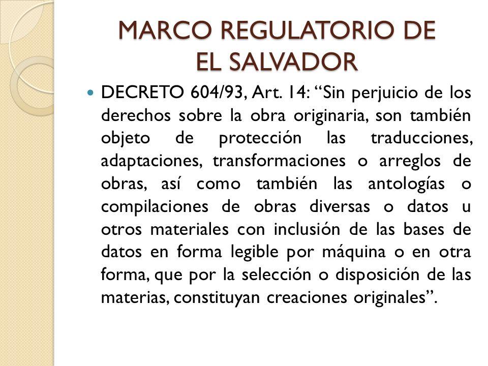 MARCO REGULATORIO DE EL SALVADOR DECRETO 604/93, Art. 14: Sin perjuicio de los derechos sobre la obra originaria, son también objeto de protección las