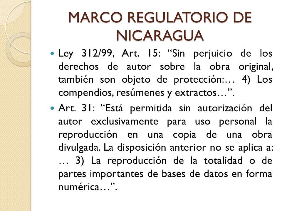 MARCO REGULATORIO DE NICARAGUA Ley 312/99, Art. 15: Sin perjuicio de los derechos de autor sobre la obra original, también son objeto de protección:…