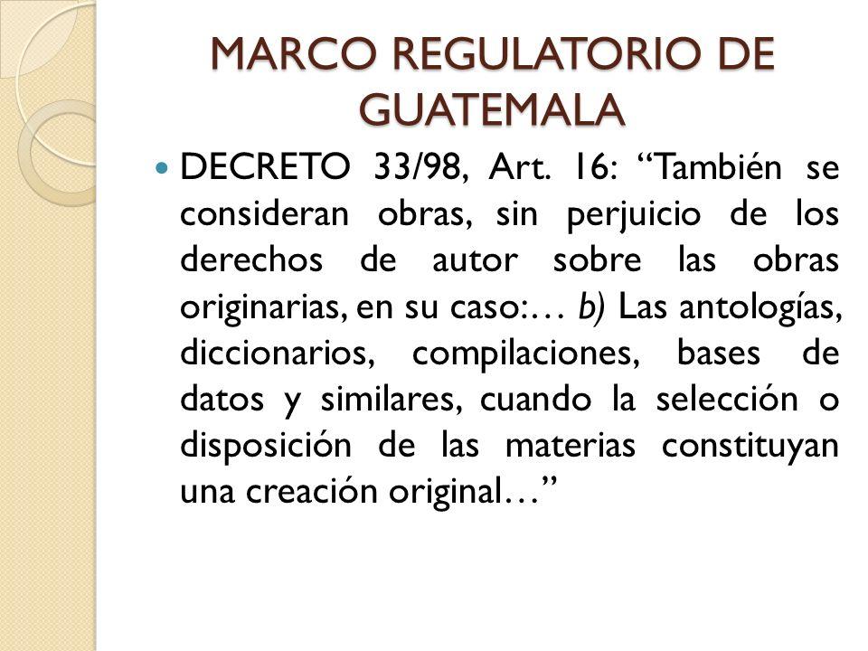 MARCO REGULATORIO DE GUATEMALA DECRETO 33/98, Art. 16: También se consideran obras, sin perjuicio de los derechos de autor sobre las obras originarias
