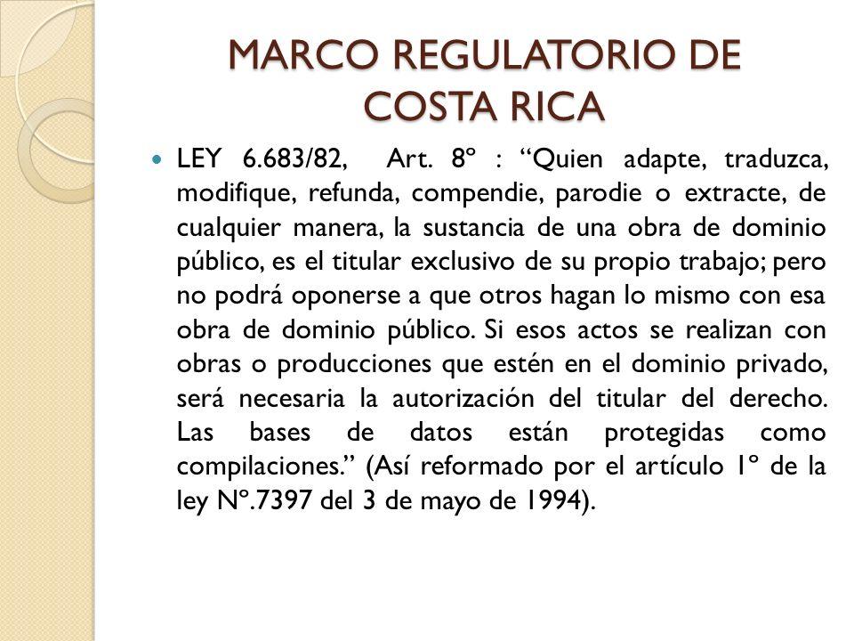 MARCO REGULATORIO DE COSTA RICA LEY 6.683/82, Art. 8º : Quien adapte, traduzca, modifique, refunda, compendie, parodie o extracte, de cualquier manera