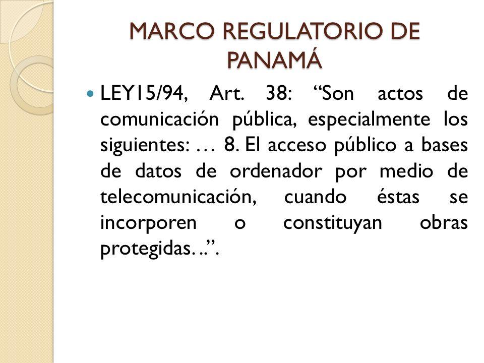MARCO REGULATORIO DE PANAMÁ LEY15/94, Art. 38: Son actos de comunicación pública, especialmente los siguientes: … 8. El acceso público a bases de dato