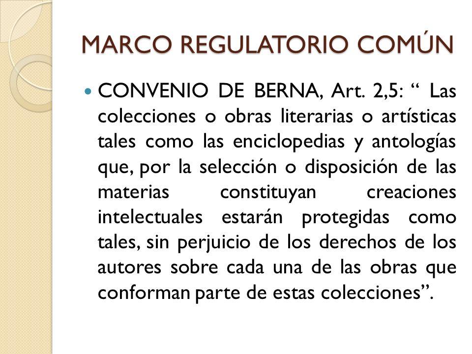 MARCO REGULATORIO COMÚN CONVENIO DE BERNA, Art. 2,5: Las colecciones o obras literarias o artísticas tales como las enciclopedias y antologías que, po
