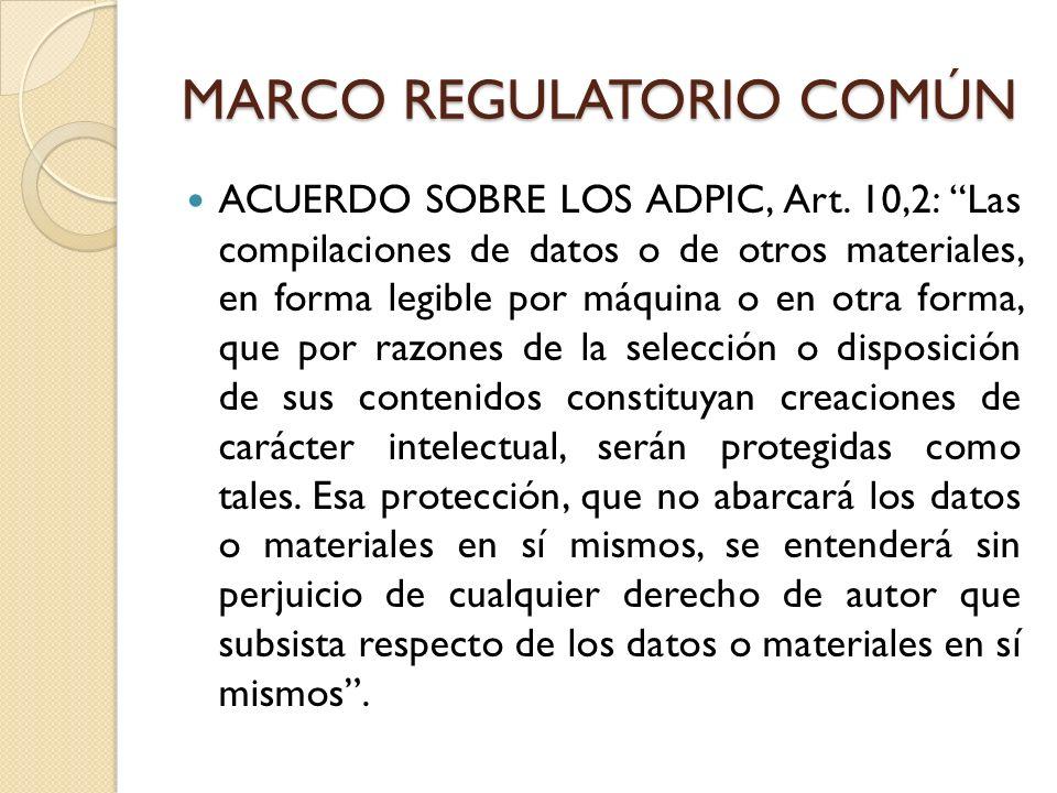 MARCO REGULATORIO COMÚN ACUERDO SOBRE LOS ADPIC, Art. 10,2: Las compilaciones de datos o de otros materiales, en forma legible por máquina o en otra f