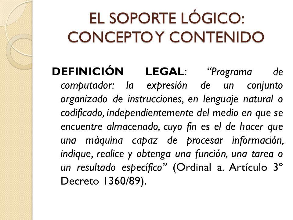 EL SOPORTE LÓGICO: CONCEPTO Y CONTENIDO DEFINICIÓN LEGAL: Programa de computador: la expresión de un conjunto organizado de instrucciones, en lenguaje