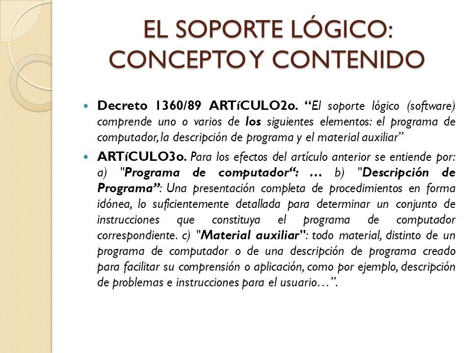 EL SOPORTE LÓGICO: CONCEPTO Y CONTENIDO Decreto 1360/89 ARTíCULO2o. El soporte lógico (software) comprende uno o varios de los siguientes elementos: e