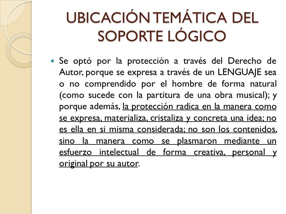 UBICACIÓN TEMÁTICA DEL SOPORTE LÓGICO Se optó por la protección a través del Derecho de Autor, porque se expresa a través de un LENGUAJE sea o no comp
