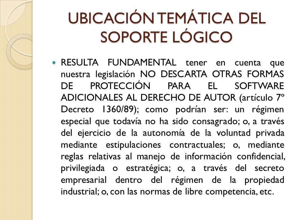 UBICACIÓN TEMÁTICA DEL SOPORTE LÓGICO RESULTA FUNDAMENTAL tener en cuenta que nuestra legislación NO DESCARTA OTRAS FORMAS DE PROTECCIÓN PARA EL SOFTW