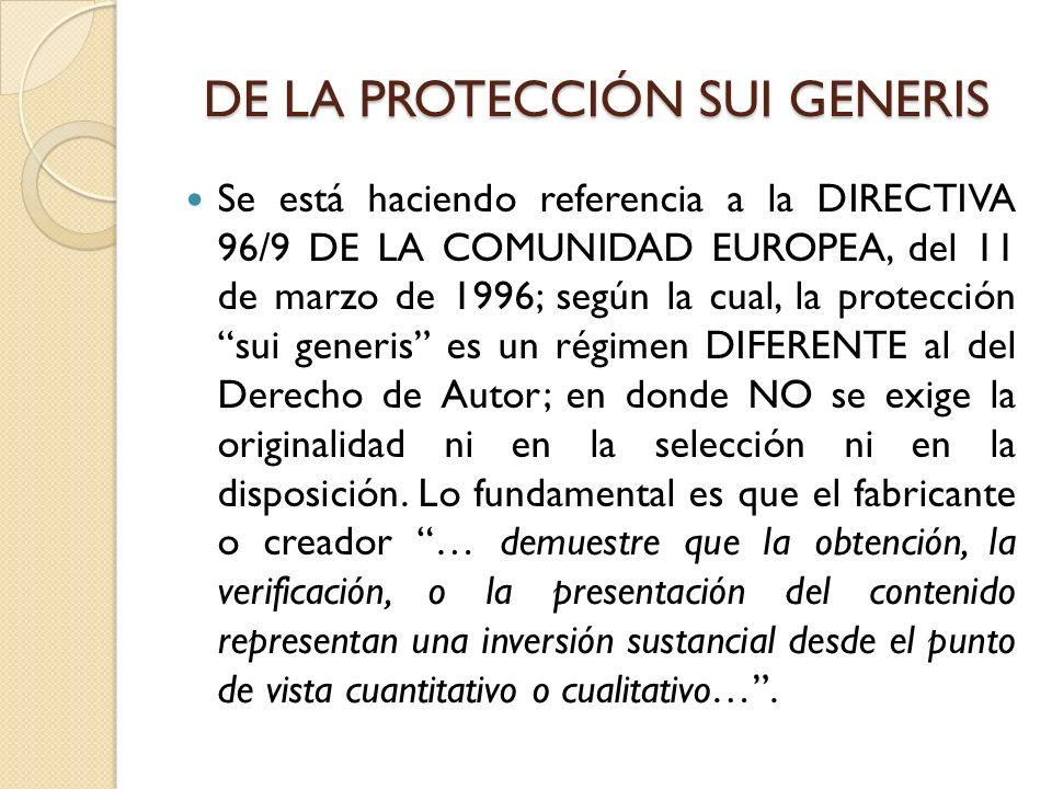 DE LA PROTECCIÓN SUI GENERIS Se está haciendo referencia a la DIRECTIVA 96/9 DE LA COMUNIDAD EUROPEA, del 11 de marzo de 1996; según la cual, la prote