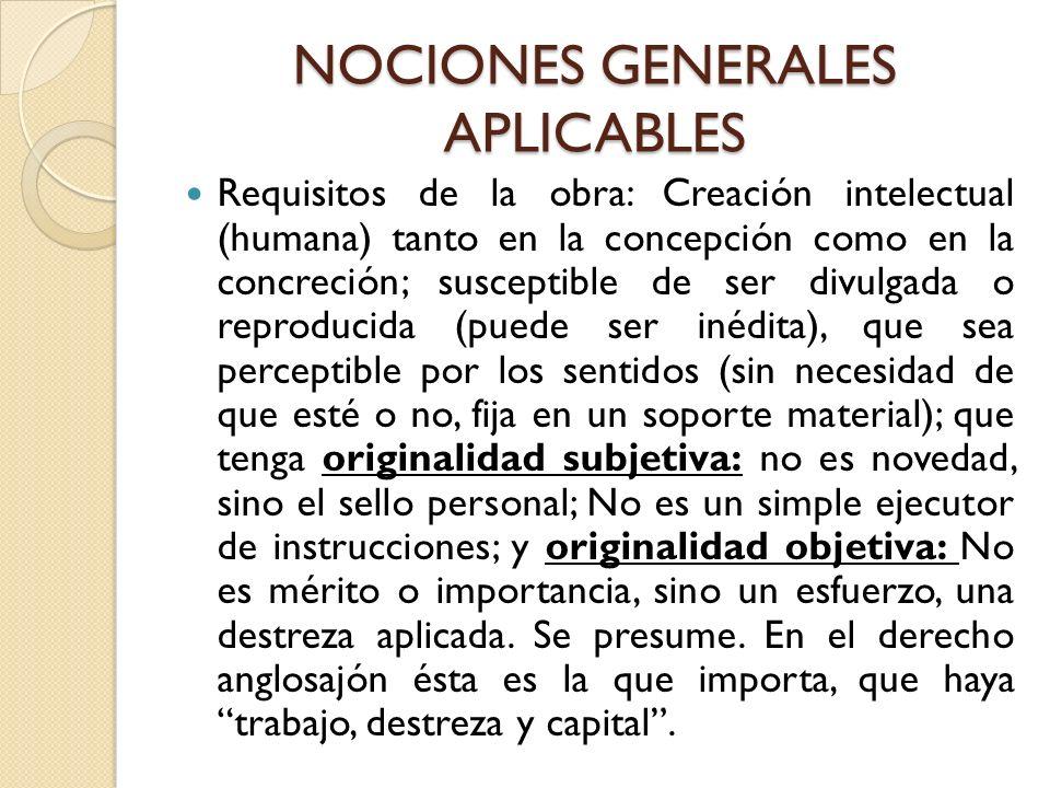 NOCIONES GENERALES APLICABLES Requisitos de la obra: Creación intelectual (humana) tanto en la concepción como en la concreción; susceptible de ser di