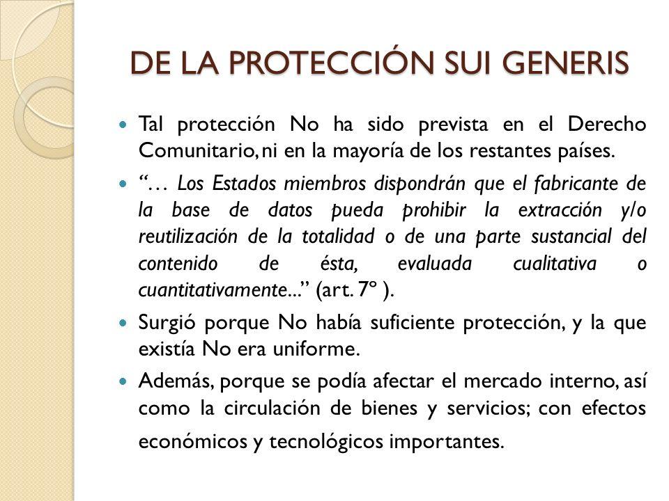 DE LA PROTECCIÓN SUI GENERIS Tal protección No ha sido prevista en el Derecho Comunitario, ni en la mayoría de los restantes países. … Los Estados mie