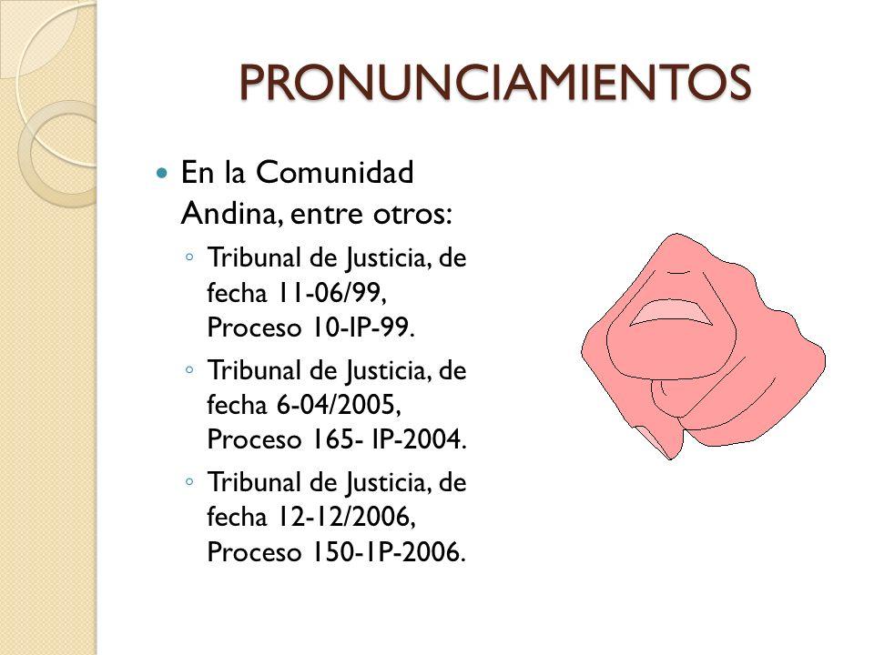 PRONUNCIAMIENTOS En la Comunidad Andina, entre otros: Tribunal de Justicia, de fecha 11-06/99, Proceso 10-IP-99. Tribunal de Justicia, de fecha 6-04/2
