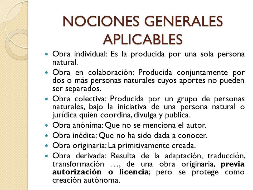 NOCIONES GENERALES APLICABLES Obra individual: Es la producida por una sola persona natural. Obra en colaboración: Producida conjuntamente por dos o m