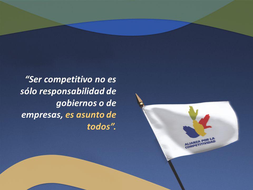 Ser competitivo no es sólo responsabilidad de gobiernos o de empresas, es asunto de todos.