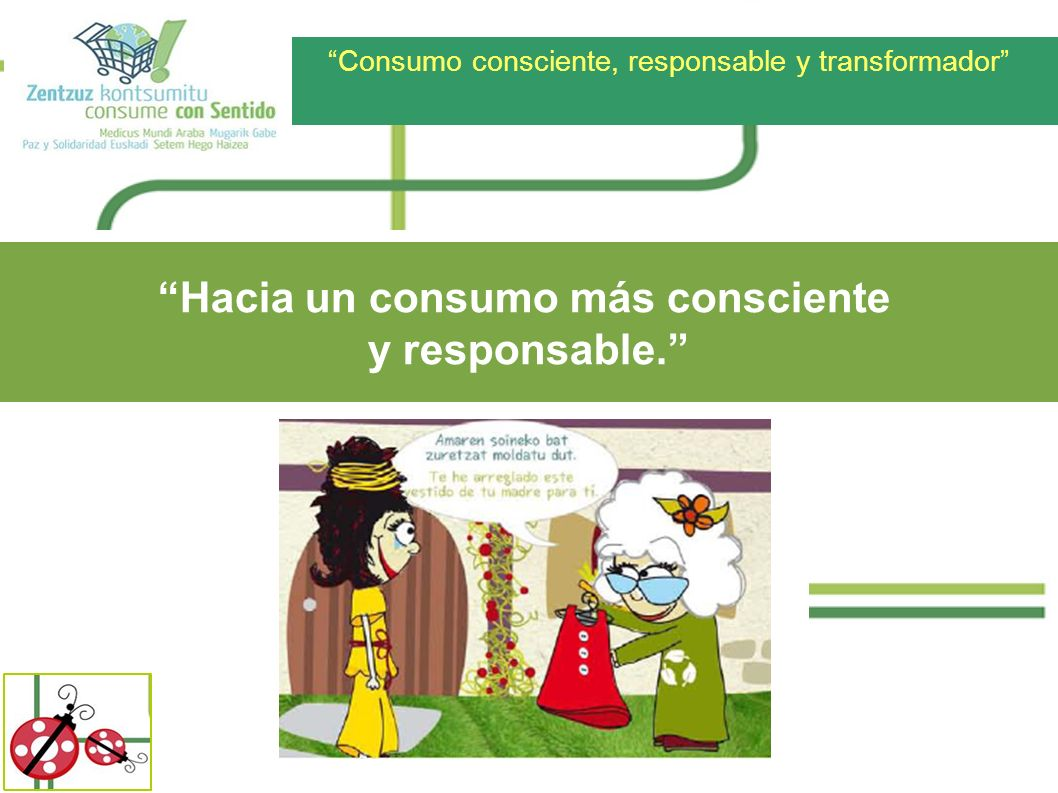 Consumo consciente, responsable y transformador Hacia un consumo más consciente y responsable.