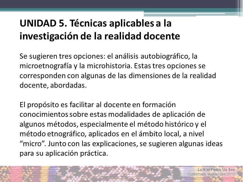 Lukat Pedro Us Soc Guatemala, septiembre/2010 Se sugieren tres opciones: el análisis autobiográfico, la microetnografía y la microhistoria.