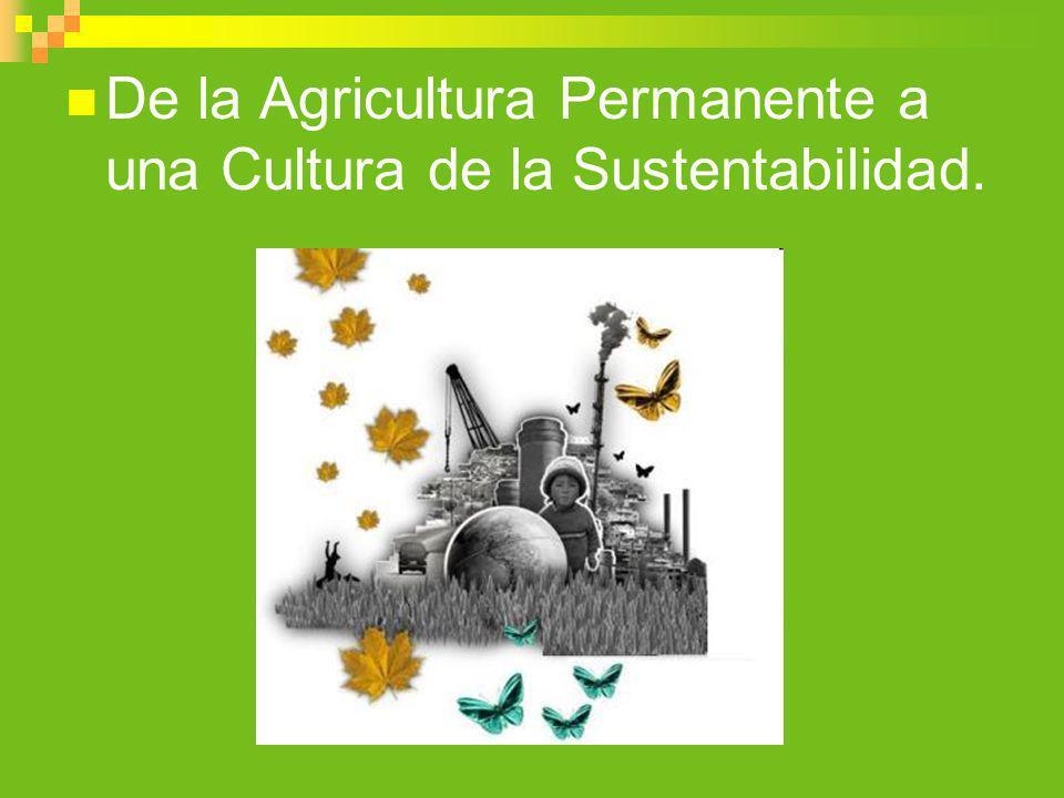 De la Agricultura Permanente a una Cultura de la Sustentabilidad.