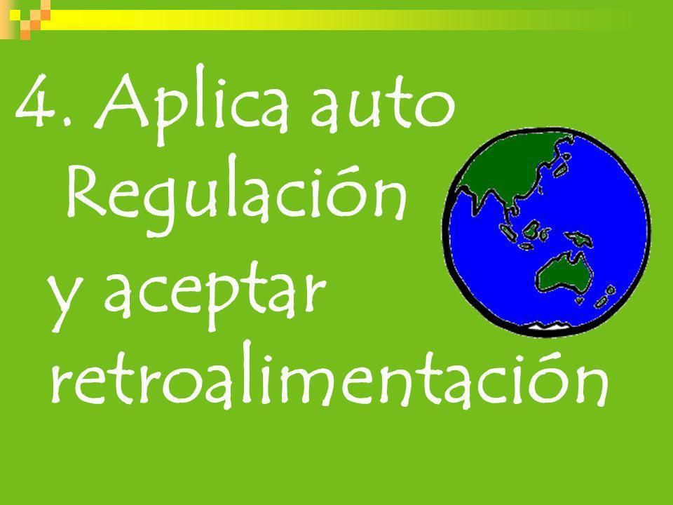 4. Aplica auto Regulación y aceptar retroalimentación