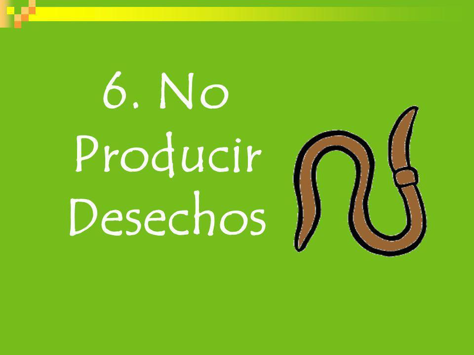 6. No Producir Desechos