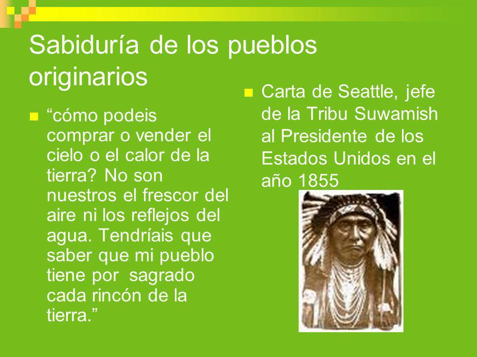 Sabiduría de los pueblos originarios cómo podeis comprar o vender el cielo o el calor de la tierra? No son nuestros el frescor del aire ni los reflejo