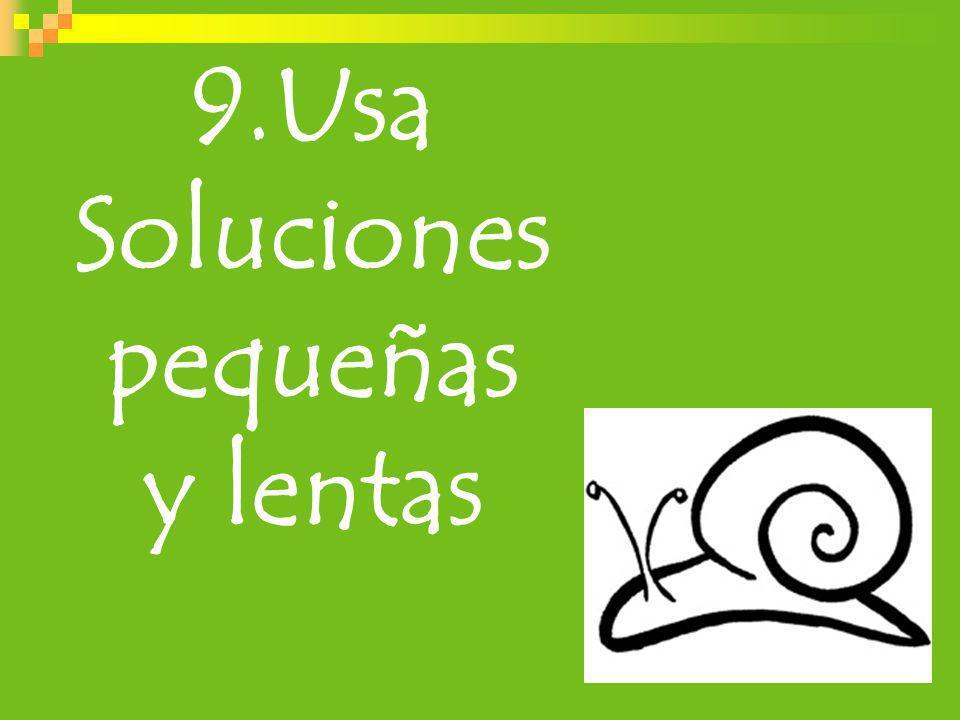 9.Usa Soluciones pequeñas y lentas