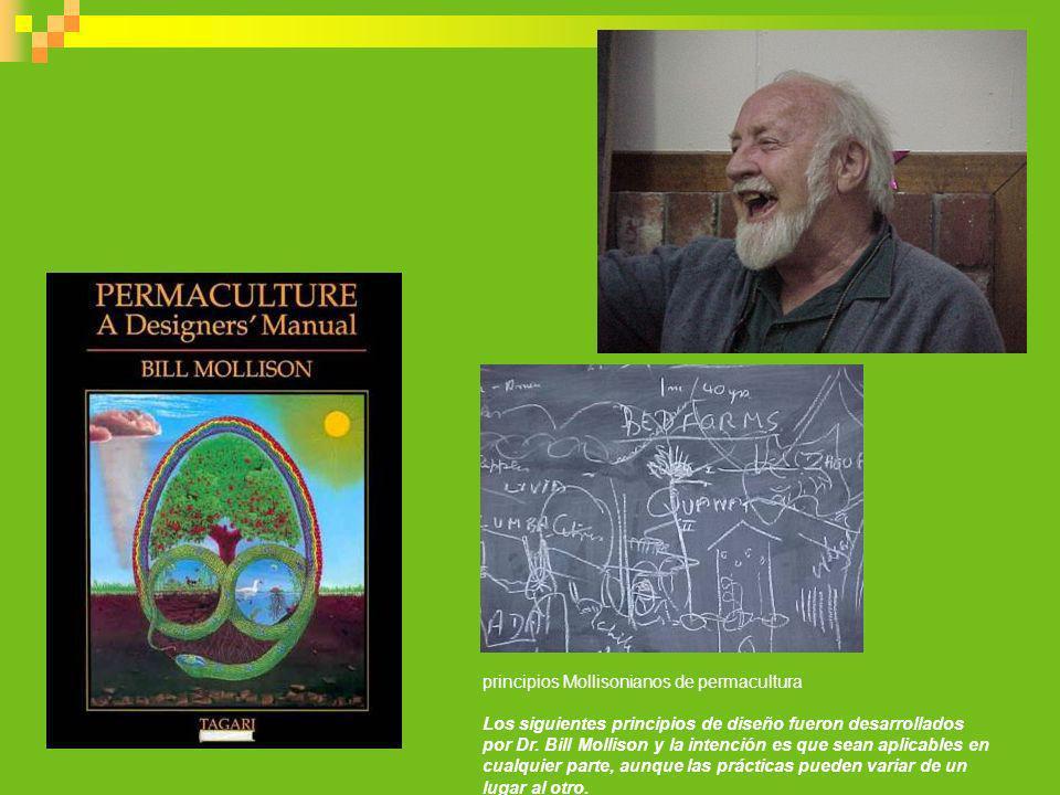 principios Mollisonianos de permacultura Los siguientes principios de diseño fueron desarrollados por Dr. Bill Mollison y la intención es que sean apl