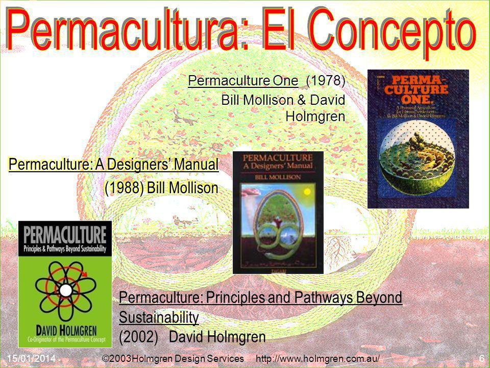 15/01/2014©2003Holmgren Design Services http://www.holmgren.com.au/6 Permaculture One (1978) Bill Mollison & David Holmgren Bill Mollison & David Holm