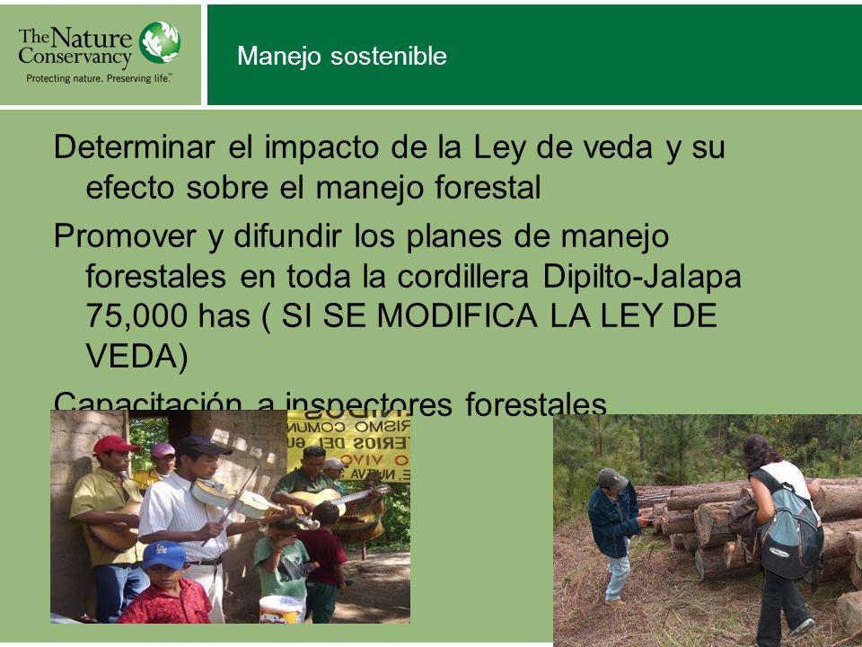 Manejo sostenible Determinar el impacto de la Ley de veda y su efecto sobre el manejo forestal Promover y difundir los planes de manejo forestales en