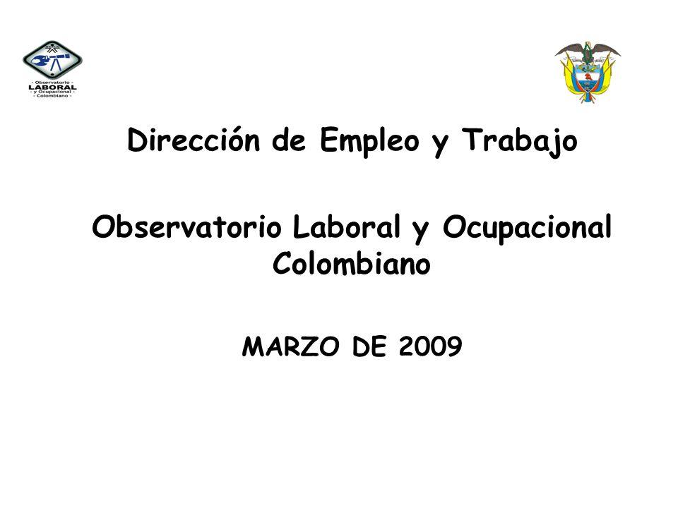 Dirección de Empleo y Trabajo Observatorio Laboral y Ocupacional Colombiano MARZO DE 2009