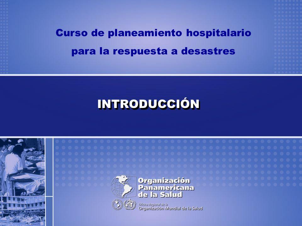 Curso de planeamiento hospitalario para la respuesta a desastres INTRODUCCIÓN