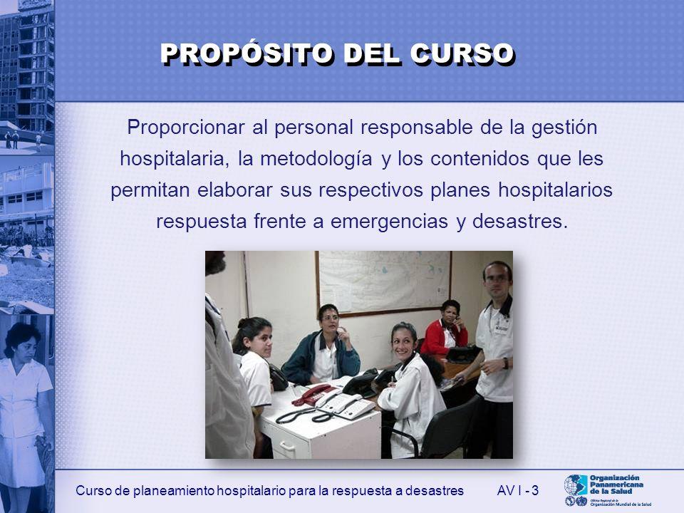 Curso de planeamiento hospitalario para la respuesta a desastresAV I - 3 Proporcionar al personal responsable de la gestión hospitalaria, la metodolog